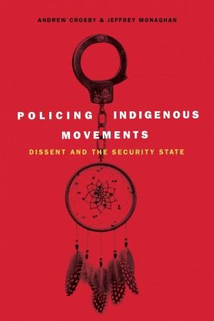 Policing Indigenous Movements Dissent and the Security State
